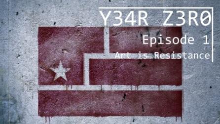 YEAR ZERO : Ep. 1 - Art is Resistance