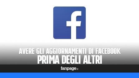 Avere gli aggiornamenti di Facebook prima di tutti