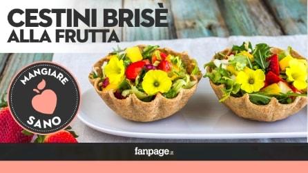 Come preparare i Cestini Brisè alla frutta, gustosi, freschi e coloratissimi