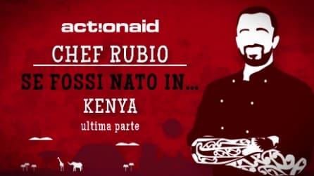 Se fossi nato in... Kenya: Chef Rubio e la sua esperienza in Africa