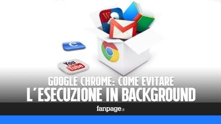 Google Chrome: evitare l'esecuzione in background e velocizzare il sistema