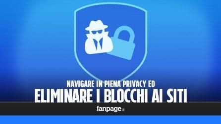 Navigare in sicurezza (ed eliminare i blocchi di navigazione) con una VPN privata