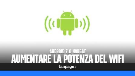 Trucchi Android: aumentare la potenza del WiFi in Nougat 7.0