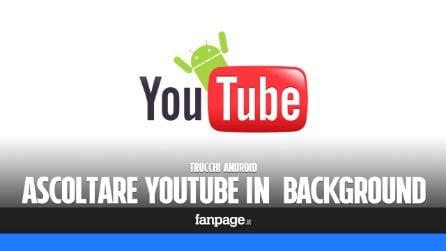 Come ascoltare YouTube in background con Android