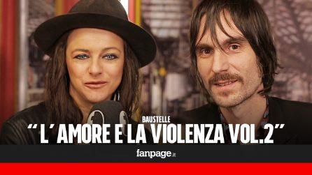 """Baustelle: """"In 'L'amore e la violenza vol.2' raccontiamo l'amore anche nella sua banalità"""""""