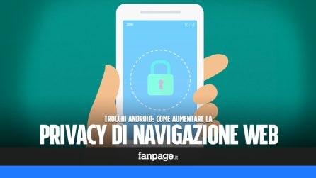 Se navighi spesso con Android, aumenta la tua privacy attivando queste funzioni
