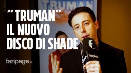 """Shade, il nuovo disco è Truman : """"Sono un uomo vero in un mondo fatto solo di personaggi"""""""