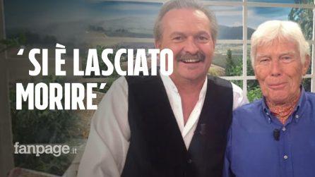 """Beppe Bigazzi, Paolo Tizzanini: """"Non aveva malattie gravi, ma non mangiava più, ormai pesava 20kg"""""""