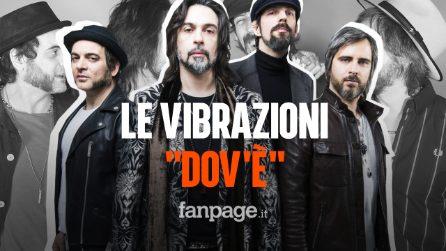 """Sanremo 2020, Le Vibrazioni: il significato della canzone """"Dov'è"""""""