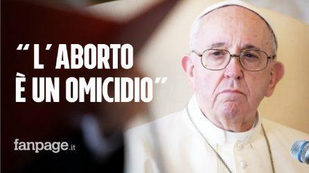 """Papa Francesco: """"L'aborto è un omicidio e non è lecito diventarne complici"""""""